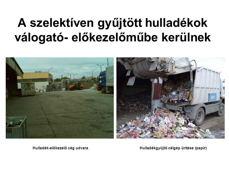 A szelektíven gyűjtött hulladékok válogató- előkezelőműbe kerülnek