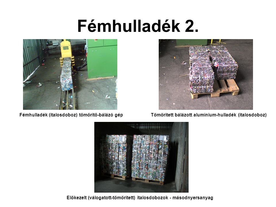 Fémhulladék 2. Fémhulladék (italosdoboz) tömörítő-bálázó gép