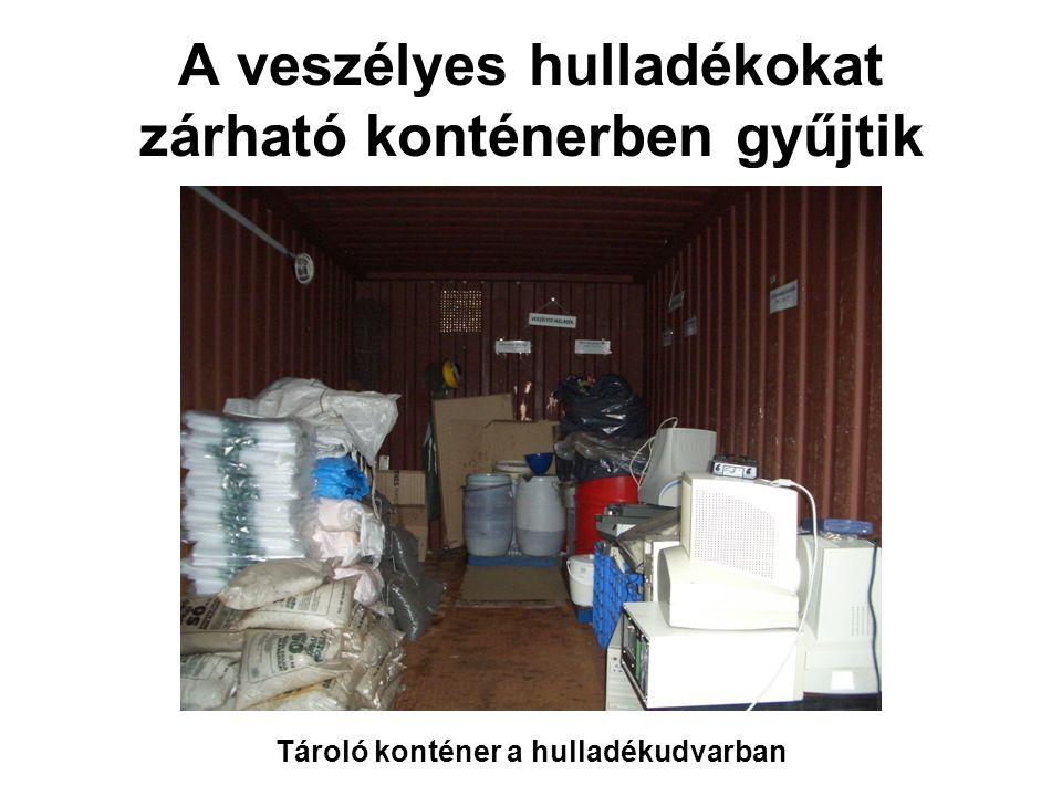 A veszélyes hulladékokat zárható konténerben gyűjtik
