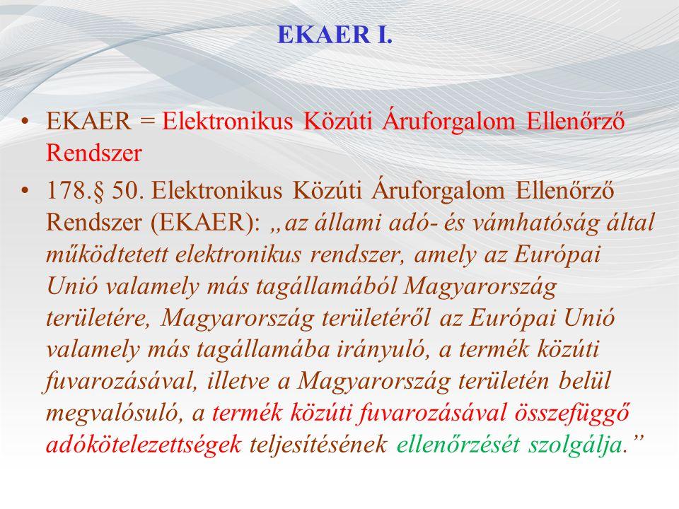 EKAER I. EKAER = Elektronikus Közúti Áruforgalom Ellenőrző Rendszer.