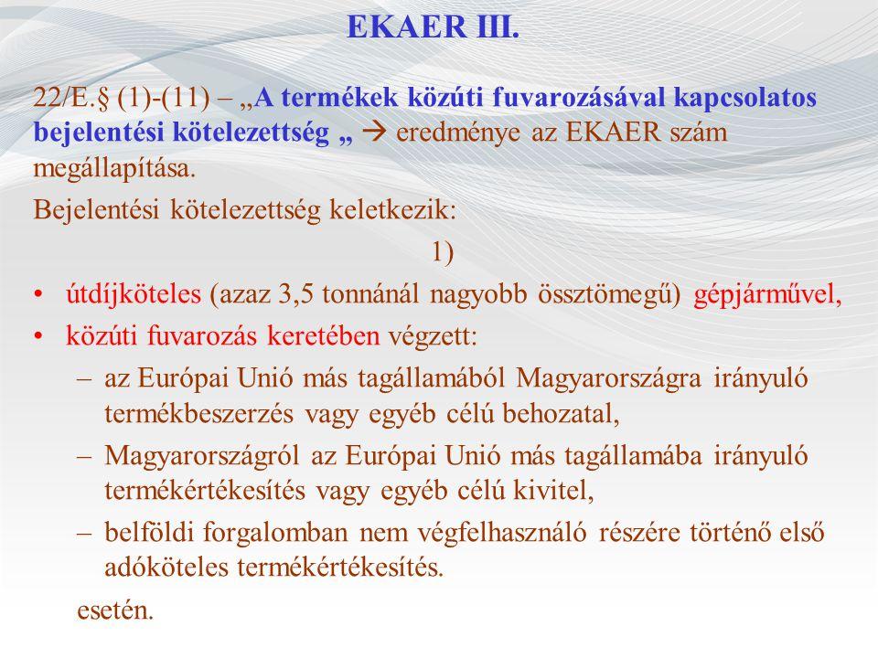 """EKAER III. 22/E.§ (1)-(11) – """"A termékek közúti fuvarozásával kapcsolatos bejelentési kötelezettség """"  eredménye az EKAER szám megállapítása."""