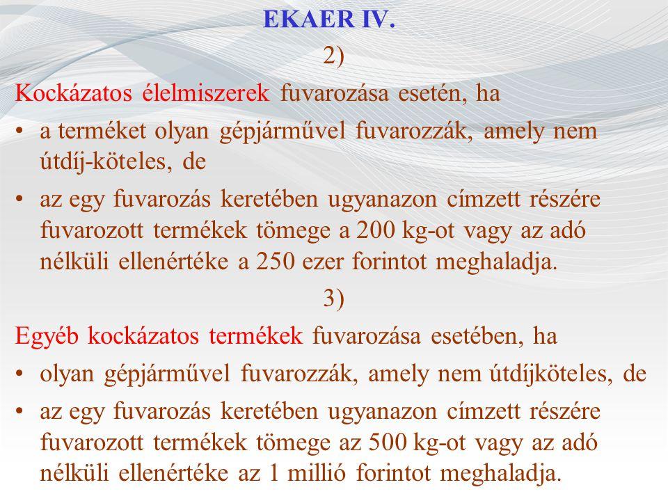 EKAER IV. 2) Kockázatos élelmiszerek fuvarozása esetén, ha. a terméket olyan gépjárművel fuvarozzák, amely nem útdíj-köteles, de.
