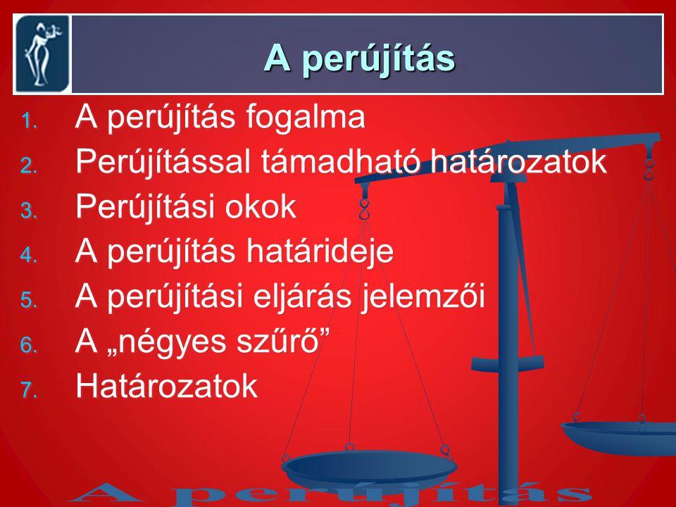 A perújítás A perújítás fogalma Perújítással támadható határozatok