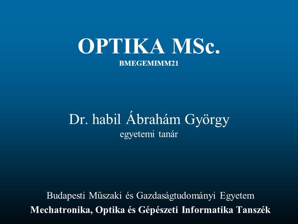 OPTIKA MSc. BMEGEMIMM21 Dr. habil Ábrahám György egyetemi tanár
