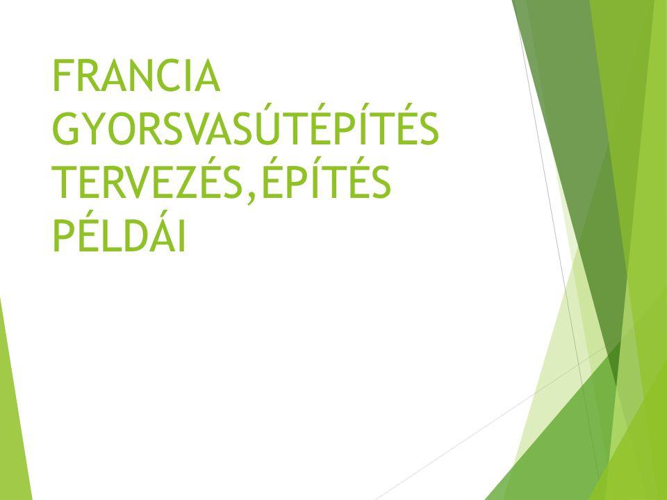 FRANCIA GYORSVASÚTÉPÍTÉS TERVEZÉS,ÉPÍTÉS PÉLDÁI