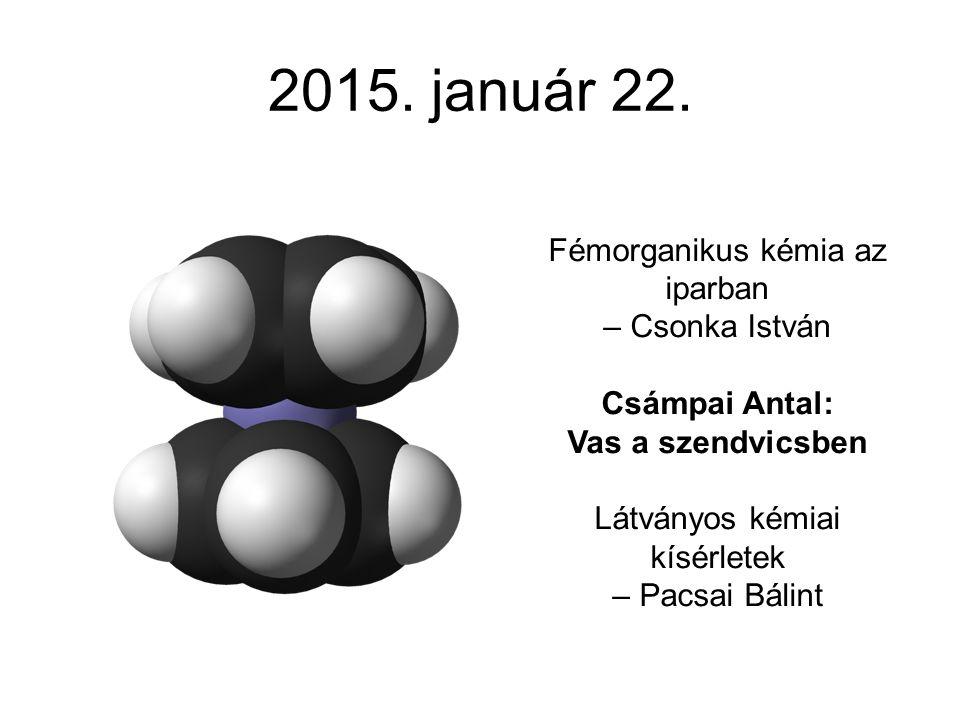 2015. január 22. Fémorganikus kémia az iparban – Csonka István
