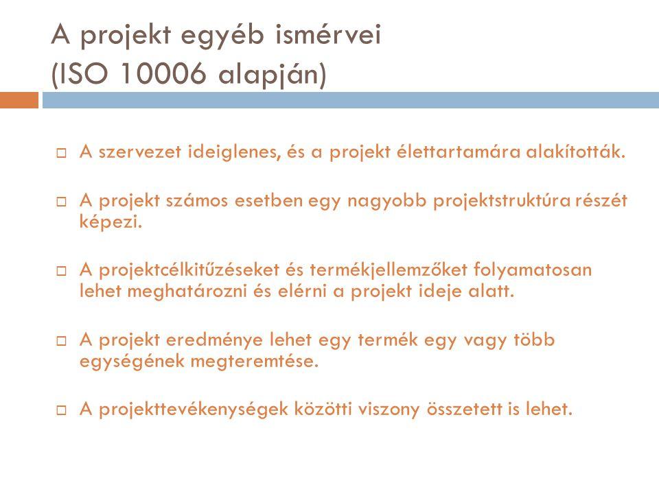 A projekt egyéb ismérvei (ISO 10006 alapján)