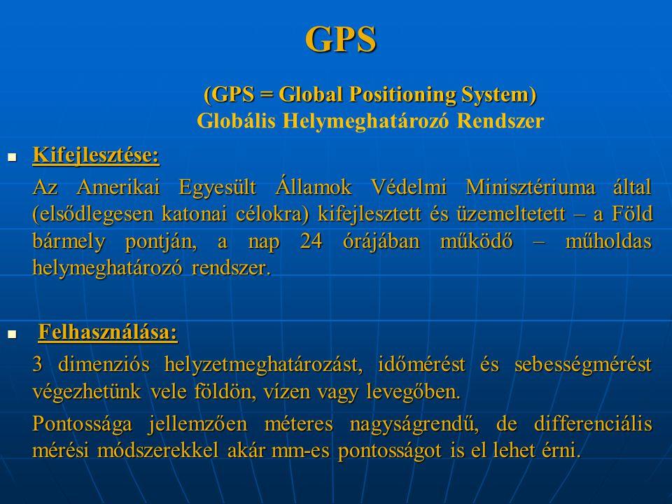 (GPS = Global Positioning System) Globális Helymeghatározó Rendszer