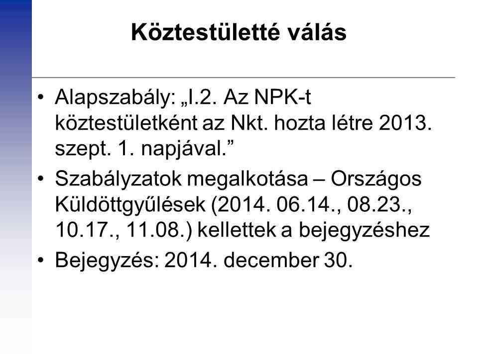 """Köztestületté válás Alapszabály: """"I.2. Az NPK-t köztestületként az Nkt. hozta létre 2013. szept. 1. napjával."""