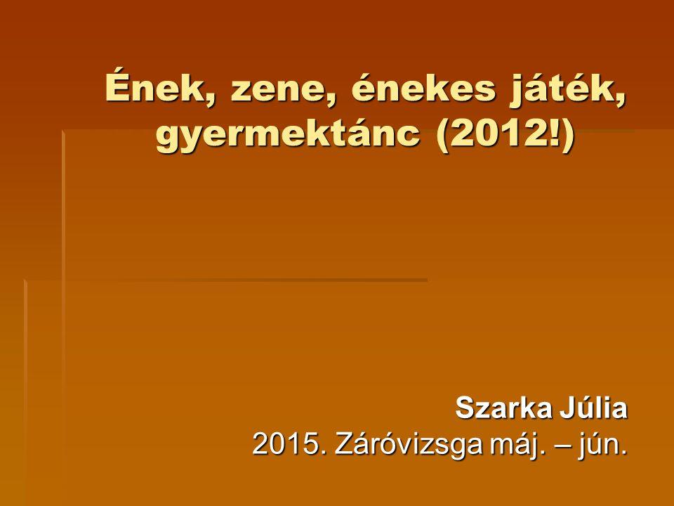 Ének, zene, énekes játék, gyermektánc (2012!)