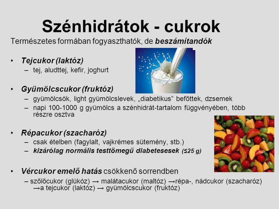 Szénhidrátok - cukrok Természetes formában fogyaszthatók, de beszámítandók. Tejcukor (laktóz) tej, aludttej, kefir, joghurt.