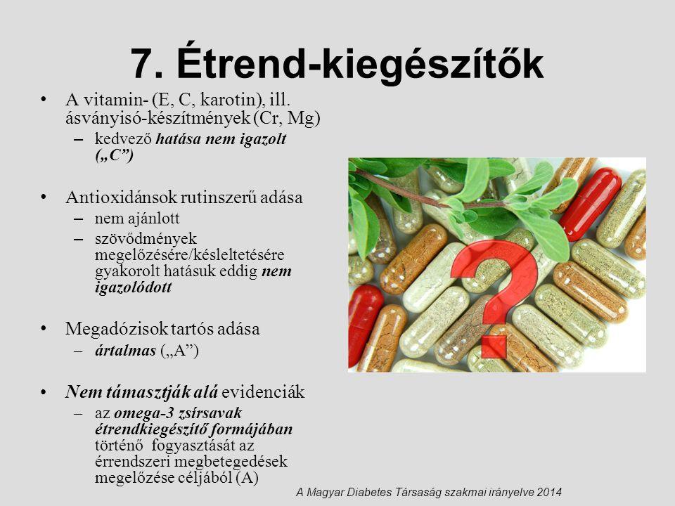 """7. Étrend-kiegészítők A vitamin- (E, C, karotin), ill. ásványisó-készítmények (Cr, Mg) kedvező hatása nem igazolt (""""C )"""