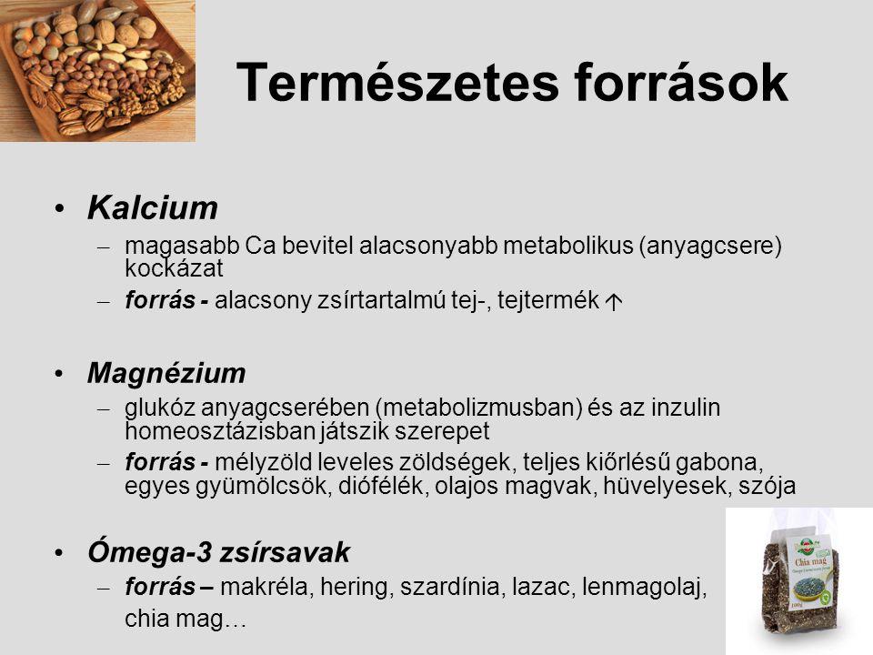 Természetes források Kalcium Magnézium Ómega-3 zsírsavak