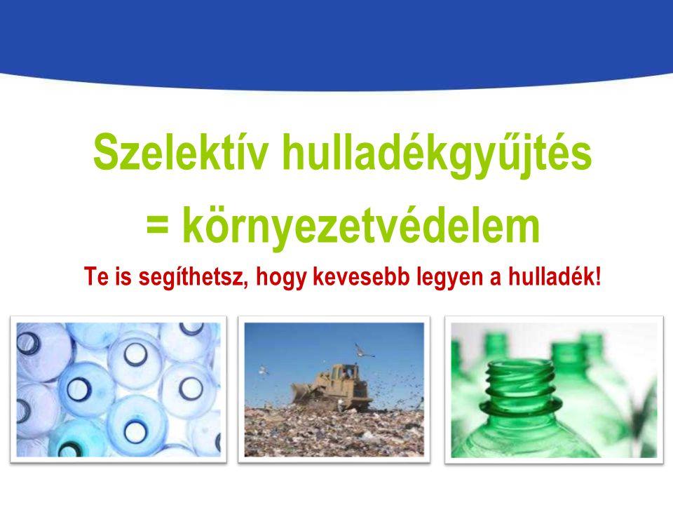 Szelektív hulladékgyűjtés = környezetvédelem