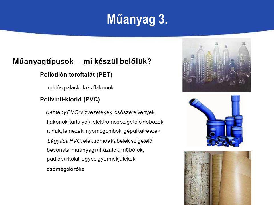 Műanyag 3. Műanyagtípusok – mi készül belőlük