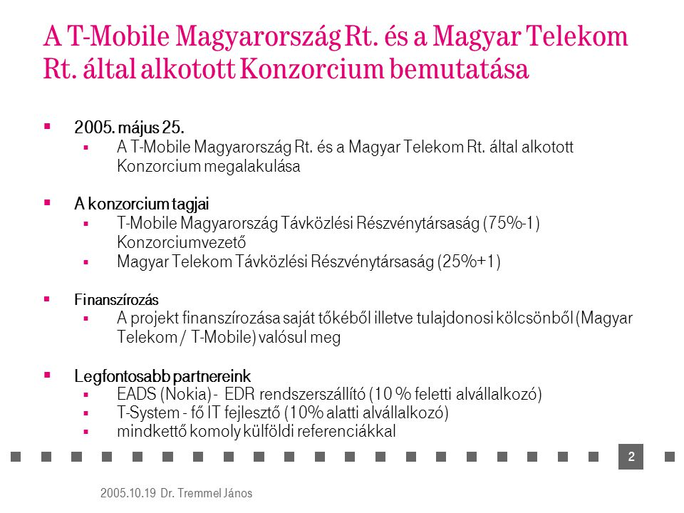 Dr. Tremmel János 2005.10.19. A T-Mobile Magyarország Rt. és a Magyar Telekom Rt. által alkotott Konzorcium bemutatása.