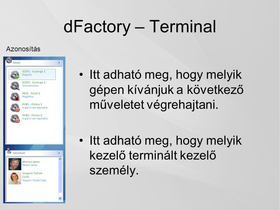 dFactory – Terminal Azonosítás. Itt adható meg, hogy melyik gépen kívánjuk a következő műveletet végrehajtani.