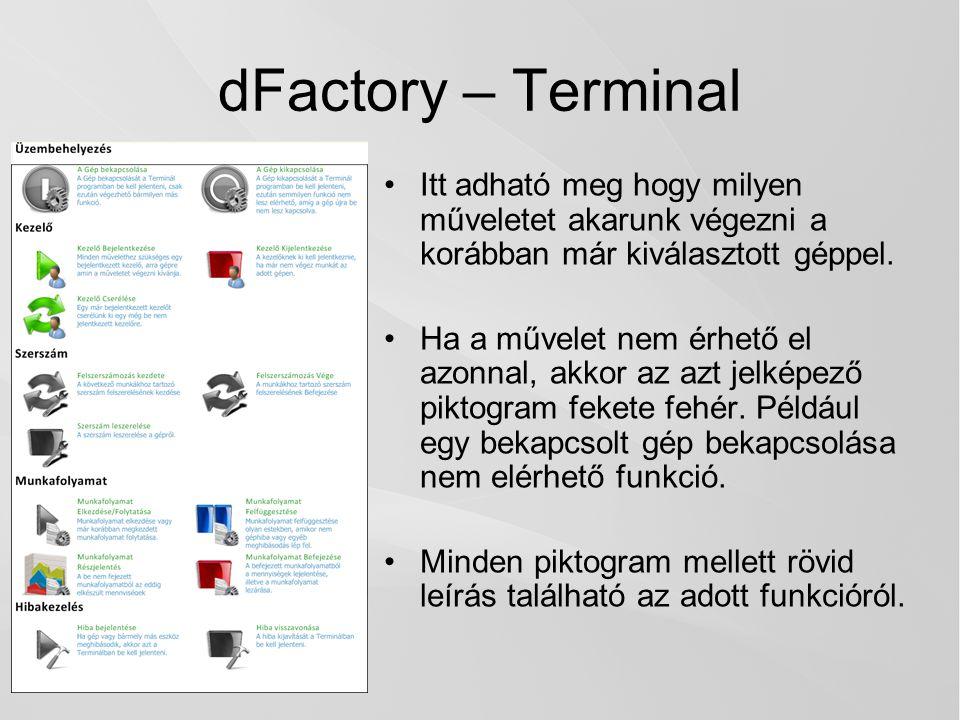 dFactory – Terminal Itt adható meg hogy milyen műveletet akarunk végezni a korábban már kiválasztott géppel.