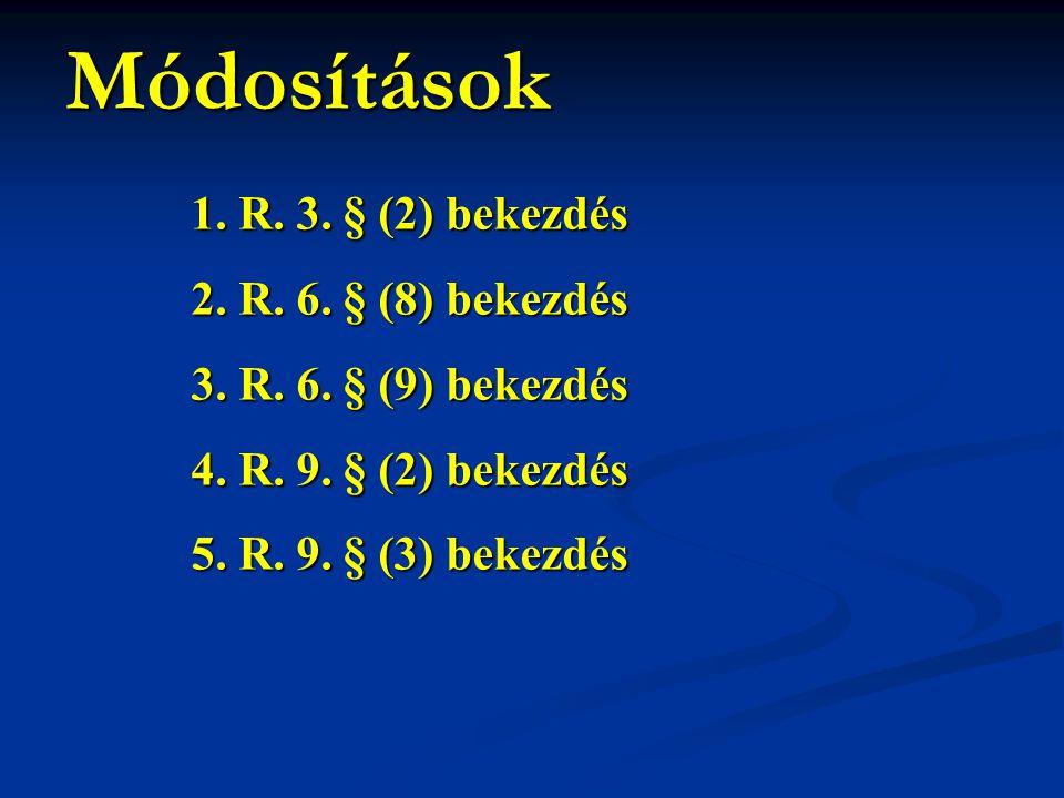 Módosítások 1. R. 3. § (2) bekezdés 2. R. 6. § (8) bekezdés