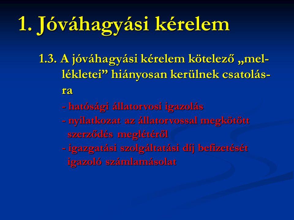 """1. Jóváhagyási kérelem 1.3. A jóváhagyási kérelem kötelező """"mel-"""