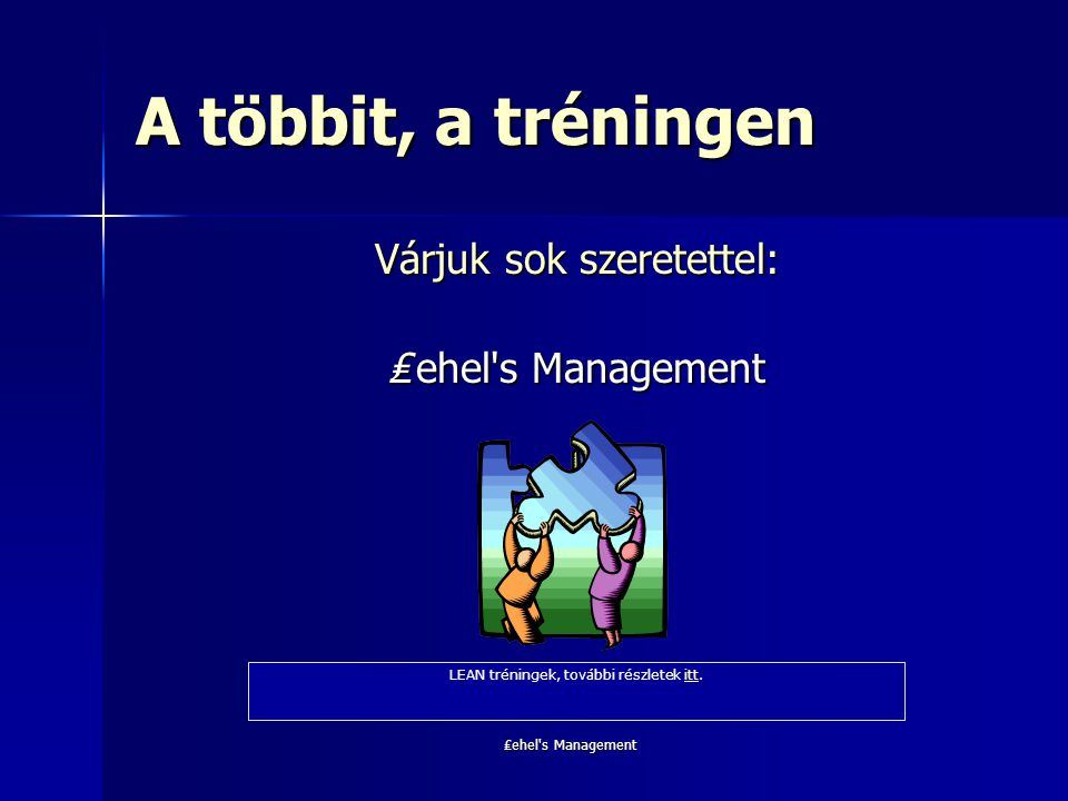 A többit, a tréningen Várjuk sok szeretettel: ₤ehel s Management