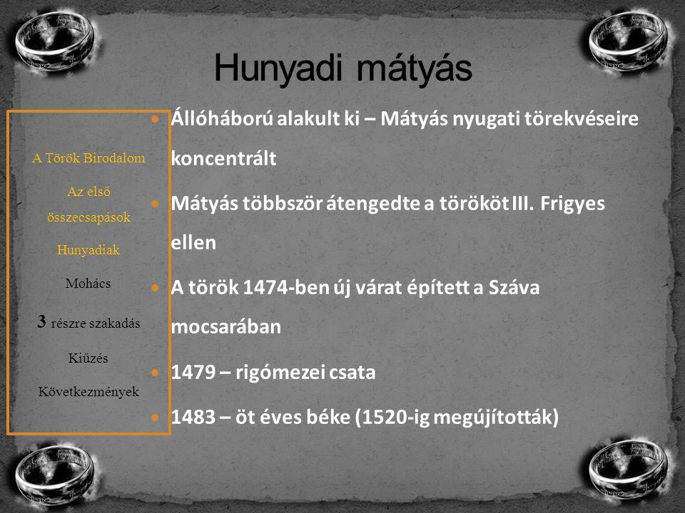 Hunyadi mátyás Állóháború alakult ki – Mátyás nyugati törekvéseire koncentrált. Mátyás többször átengedte a törököt III. Frigyes ellen.