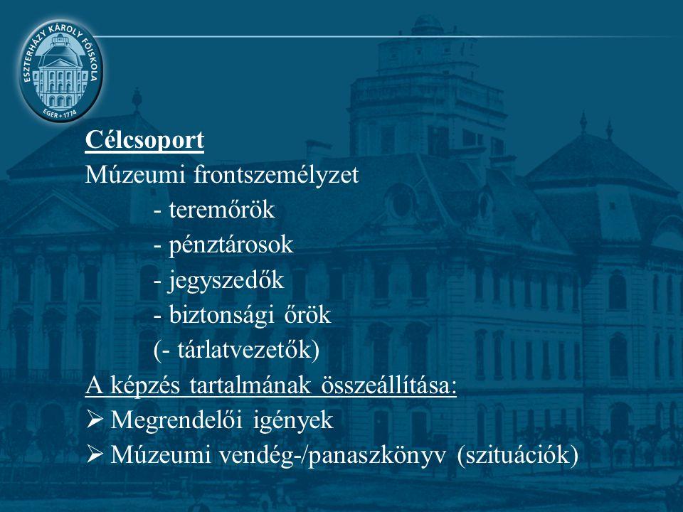 Célcsoport Múzeumi frontszemélyzet. - teremőrök. - pénztárosok. - jegyszedők. - biztonsági őrök.