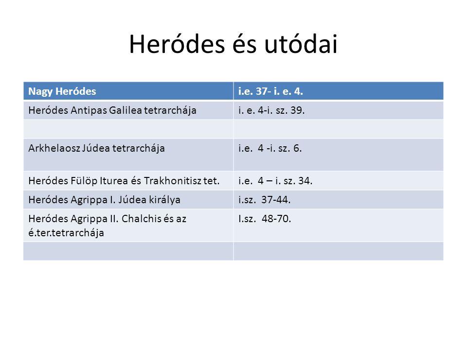 Heródes és utódai Nagy Heródes i.e. 37- i. e. 4.