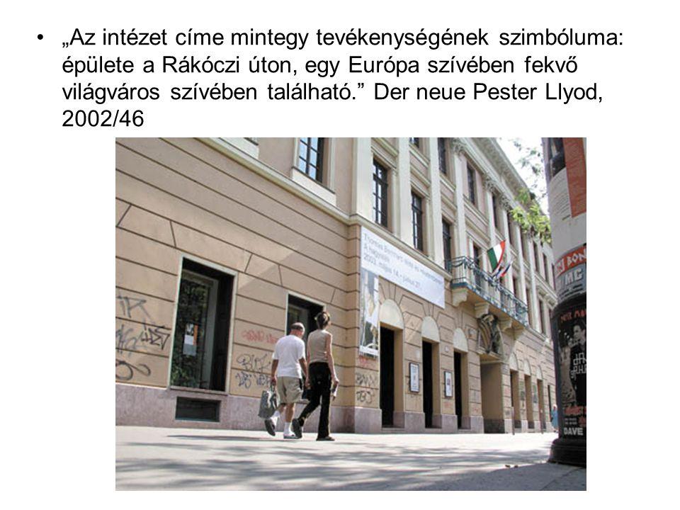 """""""Az intézet címe mintegy tevékenységének szimbóluma: épülete a Rákóczi úton, egy Európa szívében fekvő világváros szívében található. Der neue Pester Llyod, 2002/46"""