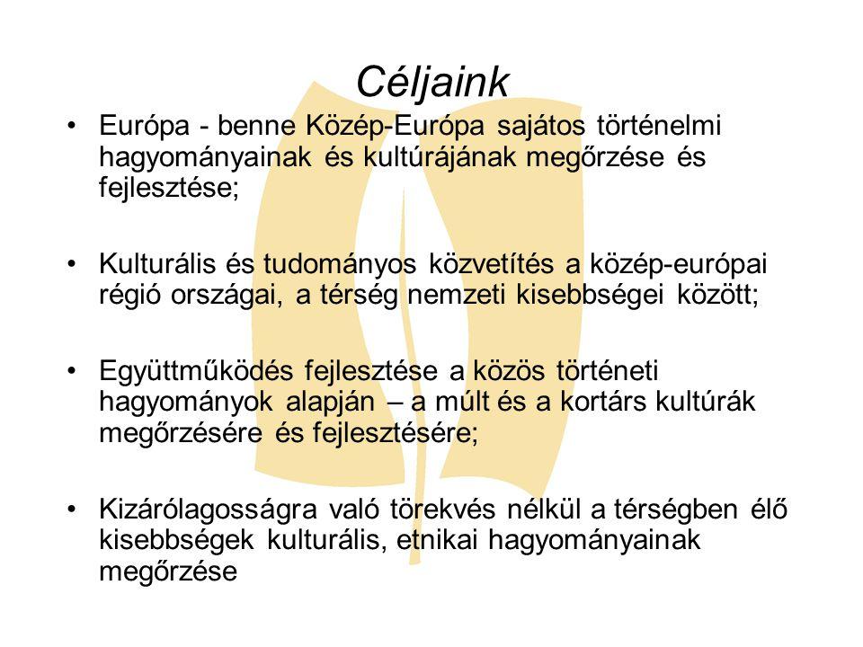 Céljaink Európa - benne Közép-Európa sajátos történelmi hagyományainak és kultúrájának megőrzése és fejlesztése;