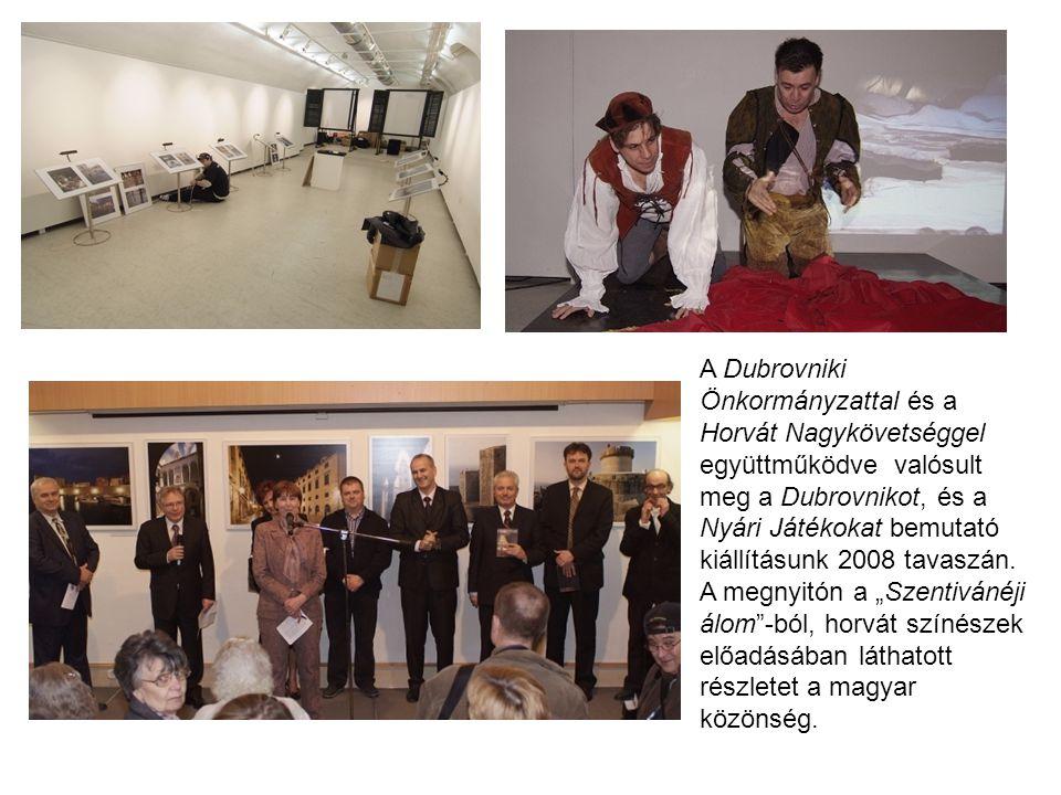 A Dubrovniki Önkormányzattal és a Horvát Nagykövetséggel együttműködve valósult meg a Dubrovnikot, és a Nyári Játékokat bemutató kiállításunk 2008 tavaszán.