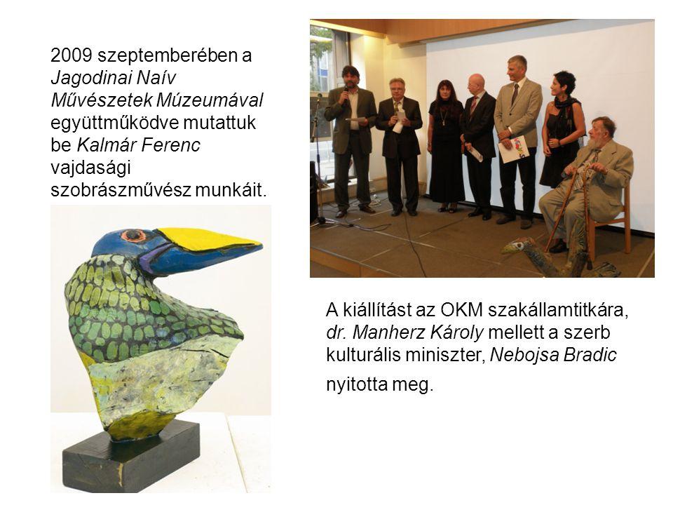 2009 szeptemberében a Jagodinai Naív Művészetek Múzeumával együttműködve mutattuk be Kalmár Ferenc vajdasági szobrászművész munkáit.