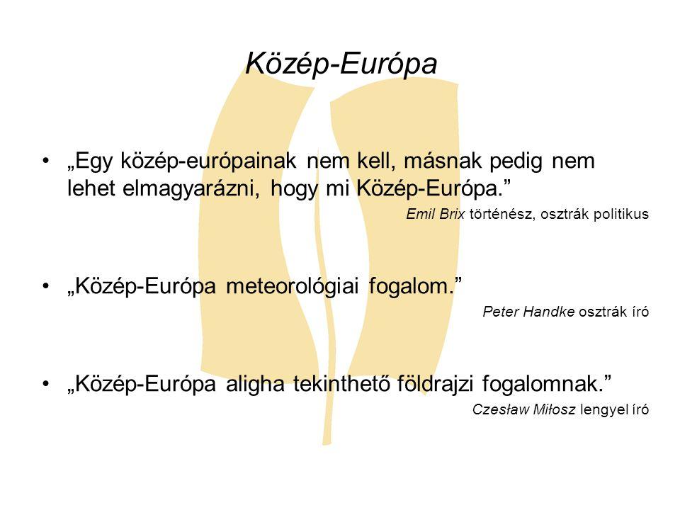 """Közép-Európa """"Egy közép-európainak nem kell, másnak pedig nem lehet elmagyarázni, hogy mi Közép-Európa."""