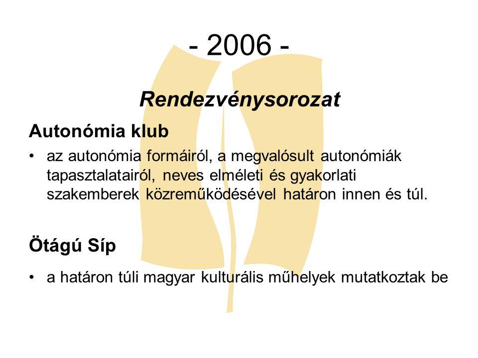 - 2006 - Rendezvénysorozat Autonómia klub Ötágú Síp