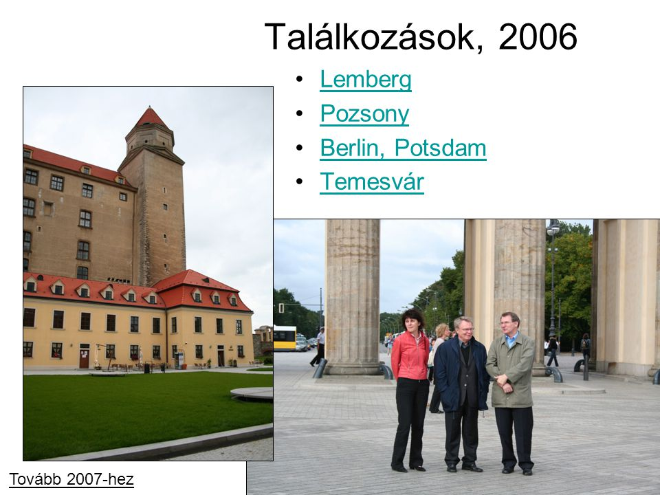 Találkozások, 2006 Lemberg Pozsony Berlin, Potsdam Temesvár