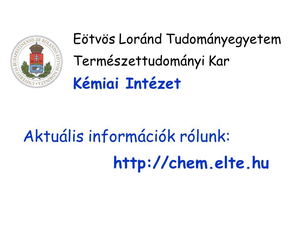 Aktuális információk rólunk: http://chem.elte.hu