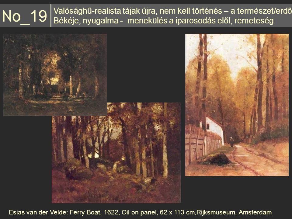 No_19 Valósághű-realista tájak újra, nem kell történés – a természet/erdő. Békéje, nyugalma - menekülés a iparosodás elől, remeteség.