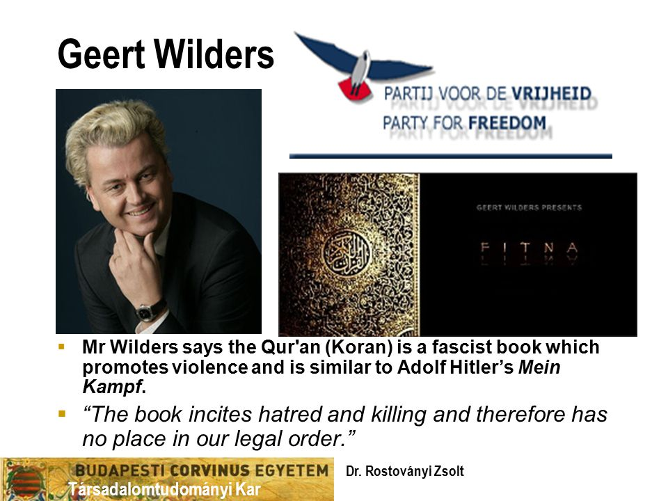 Geert Wilders Mr Wilders says the Qur an (Koran) is a fascist book which promotes violence and is similar to Adolf Hitler's Mein Kampf.