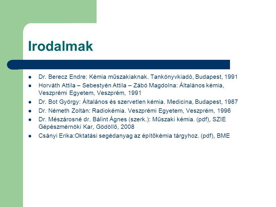 Irodalmak Dr. Berecz Endre: Kémia műszakiaknak. Tankönyvkiadó, Budapest, 1991.