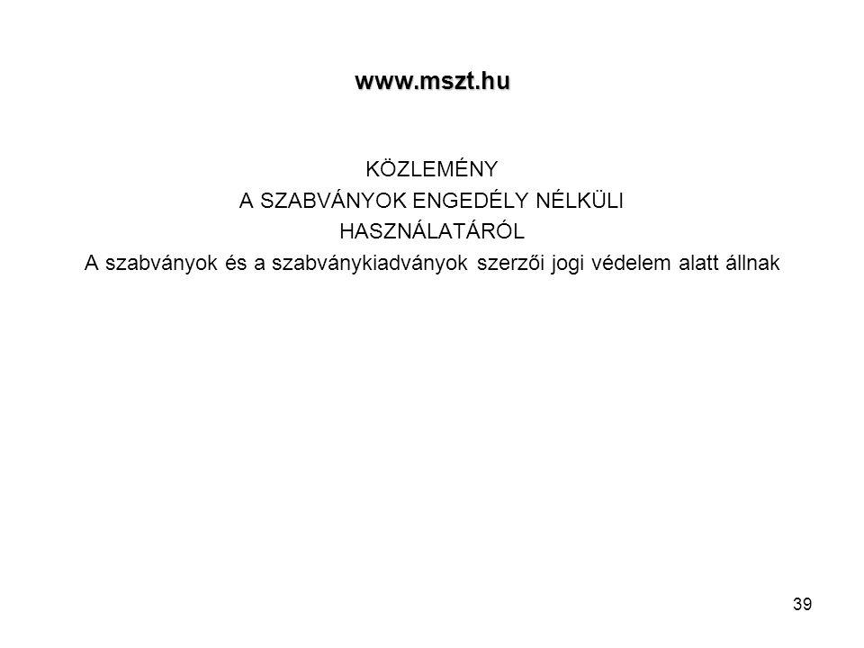 www.mszt.hu KÖZLEMÉNY A SZABVÁNYOK ENGEDÉLY NÉLKÜLI HASZNÁLATÁRÓL A szabványok és a szabványkiadványok szerzői jogi védelem alatt állnak