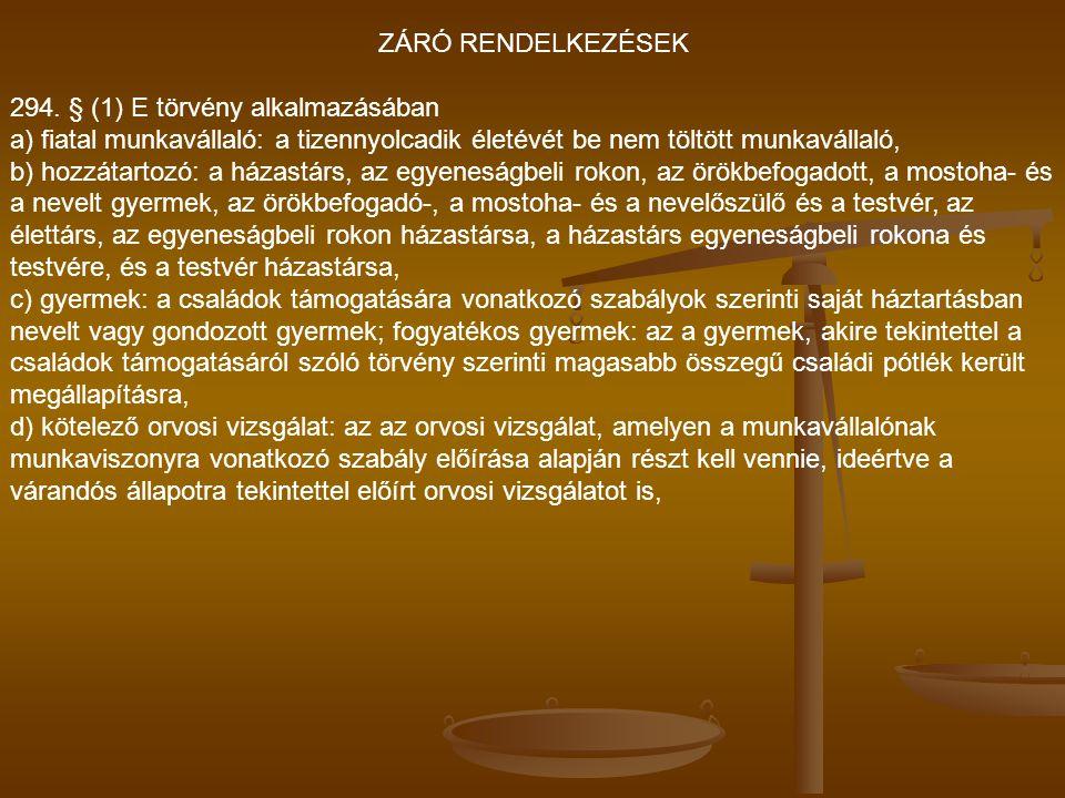 ZÁRÓ RENDELKEZÉSEK 294. § (1) E törvény alkalmazásában. a) fiatal munkavállaló: a tizennyolcadik életévét be nem töltött munkavállaló,