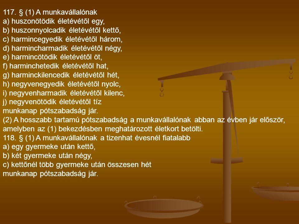 117. § (1) A munkavállalónak a) huszonötödik életévétől egy, b) huszonnyolcadik életévétől kettő, c) harmincegyedik életévétől három,