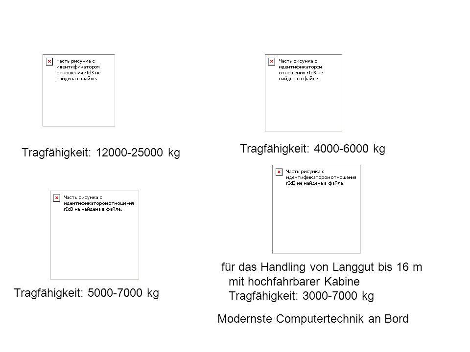 Tragfähigkeit: 4000-6000 kg Tragfähigkeit: 12000-25000 kg. für das Handling von Langgut bis 16 m.