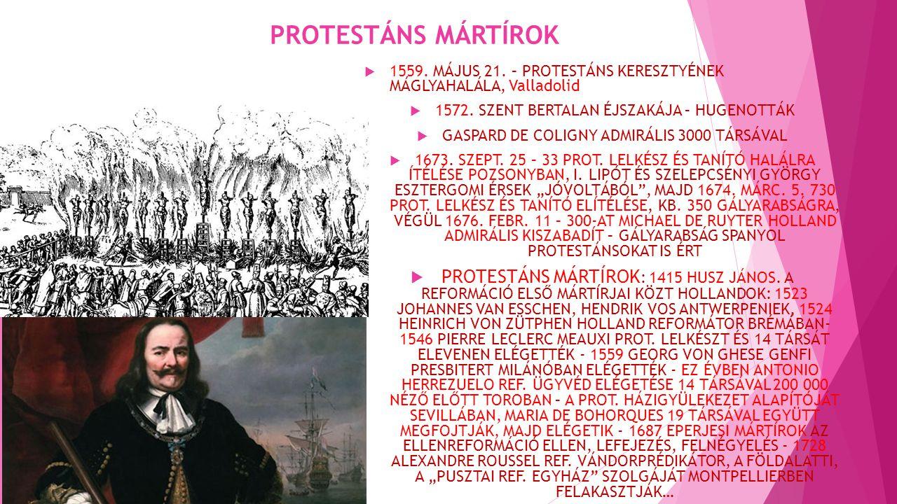 PROTESTÁNS MÁRTÍROK 1559. MÁJUS 21. – PROTESTÁNS KERESZTYÉNEK MÁGLYAHALÁLA, Valladolid. 1572. SZENT BERTALAN ÉJSZAKÁJA – HUGENOTTÁK.