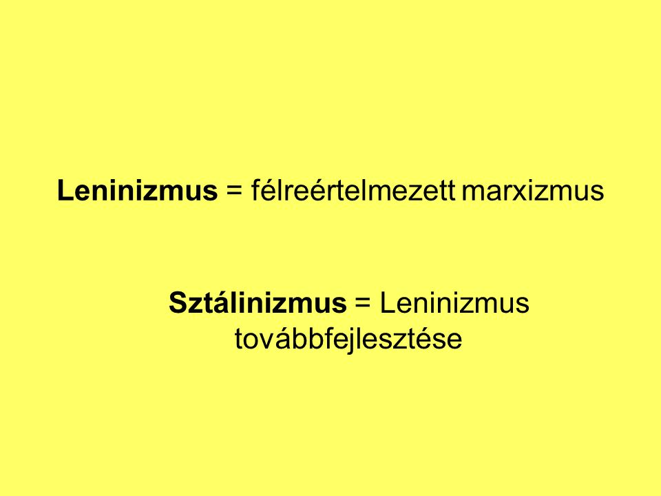 Leninizmus = félreértelmezett marxizmus