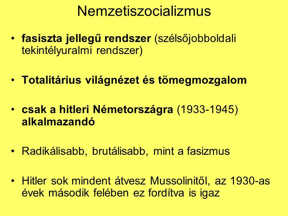 Nemzetiszocializmus fasiszta jellegű rendszer (szélsőjobboldali tekintélyuralmi rendszer) Totalitárius világnézet és tömegmozgalom.