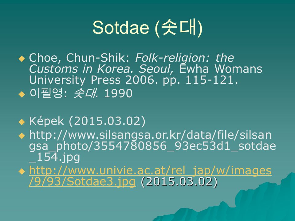 Sotdae (솟대) Choe, Chun-Shik: Folk-religion: the Customs in Korea. Seoul, Ewha Womans University Press 2006. pp. 115-121.