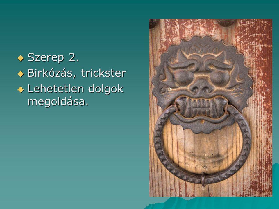 Szerep 2. Birkózás, trickster Lehetetlen dolgok megoldása.
