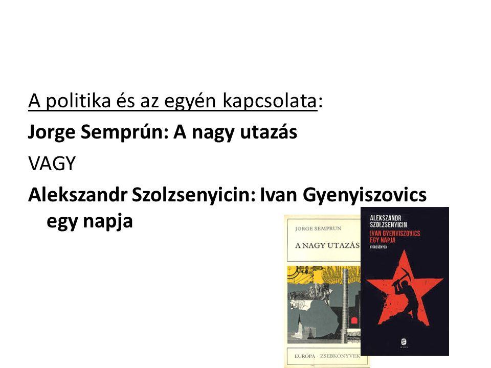 A politika és az egyén kapcsolata: Jorge Semprún: A nagy utazás VAGY Alekszandr Szolzsenyicin: Ivan Gyenyiszovics egy napja