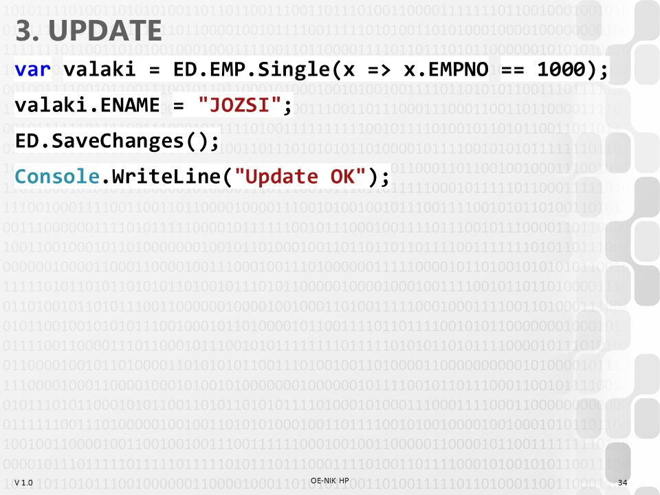 3. UPDATE var valaki = ED.EMP.Single(x => x.EMPNO == 1000); valaki.ENAME = JOZSI ; ED.SaveChanges(); Console.WriteLine( Update OK );